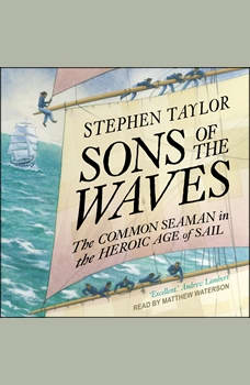 Sons of the Waves: The Common Seaman in the Heroic Age of Sail, Stephen Taylor