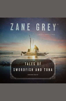 Tales of Swordfish and Tuna, Zane Grey