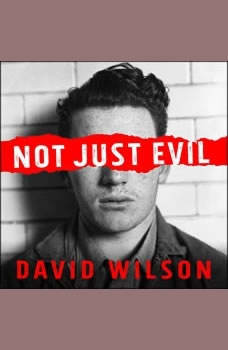 Not Just Evil: Murder, Hollywood, and California's First Insanity Plea, David Wilson