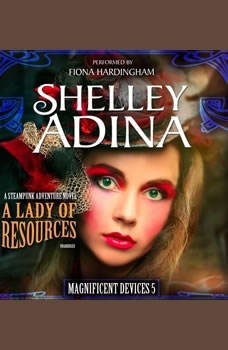 A Lady of Resources: A Steampunk Adventure Novel, Shelley Adina