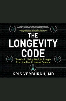 Longevity Code, The: Secrets to Living Well for Longer from the Front Lines of Science Secrets to Living Well for Longer from the Front Lines of Science, Kris Verburgh, MD
