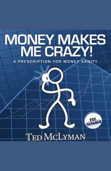 Money Makes Me Crazy!: A Prescription for Money Sanity, Ted McLyman
