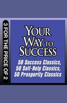 Your Way to Success: 50 Success Classics; 50 Self-Help Classics; 50 Prosperity Classics, Tom Butler-Bowdon