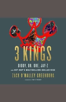 3 Kings: Diddy, Dr. Dre, Jay-Z, and Hip-Hop's Multibillion-Dollar Rise, Zack O'Malley Greenburg