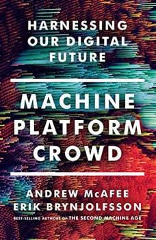 Machine, Platform, Crowd: Harnessing Our Digital Future, Erik Brynjolfsson