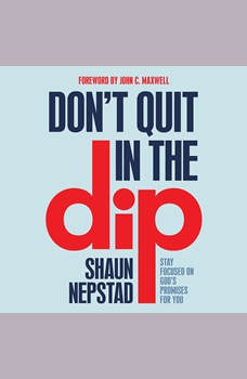 Don't Quit in the Dip: Stay Focused on God's Promises for You, Shaun Nepstad