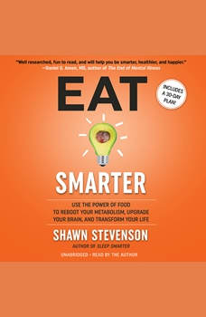 Eat Smarter: Use the Power of Food to Reboot Your Metabolism, Upgrade Your Brain, and Transform Your Life, Shawn Stevenson