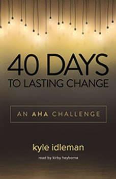 40 Days to Lasting Change: An AHA Challenge, Kyle Idleman