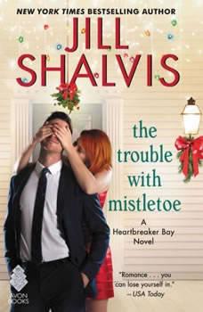 The Trouble with Mistletoe: A Heartbreaker Bay Novel A Heartbreaker Bay Novel, Jill Shalvis
