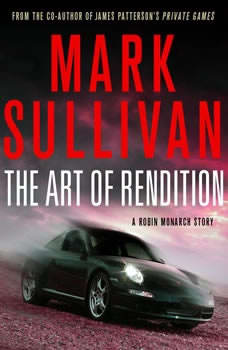 The Art of Rendition: A Robin Monarch Short Story A Robin Monarch Short Story, Mark Sullivan