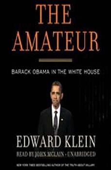 The Amateur: Barack Obama in the White House, Edward Klein
