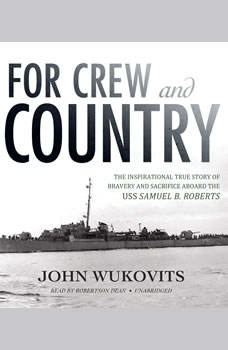 For Crew and Country: The Inspirational True Story of Bravery and Sacrifice aboard the USS Samuel B. Roberts, John Wukovits