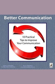 Better Communication: Ten Practical Tips to Improve Your Communication, Miles OBrien Riley PhD