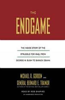 The Endgame: The Inside Story of the Struggle for Iraq, from George W. Bush to Barack Obama, Michael R. Gordon