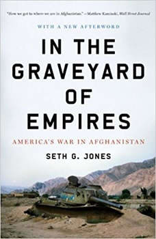 In the Graveyard of Empires: America's War in Afghanistan, Seth G. Jones