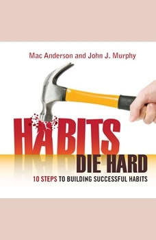 Habits Die Hard: 10 Steps to Building Successful Habits, John J. Murphy