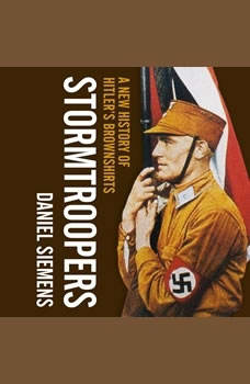 Stormtroopers: A New History of Hitler's Brownshirts, Daniel Siemens