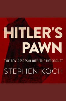 Hitler's Pawn: The Boy Assassin and the Holocaust, Stephen Koch