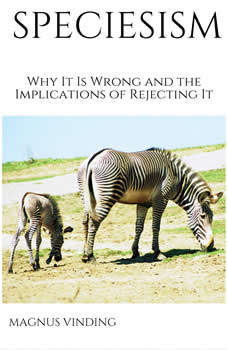 Speciesism: Why It Is Wrong and the Implications of Rejecting It, Magnus Vinding