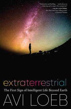 Extraterrestrial: The First Sign of Intelligent Life Beyond Earth, Avi Loeb