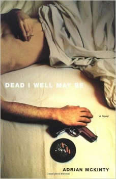 Dead I Well May Be, Adrian McKinty