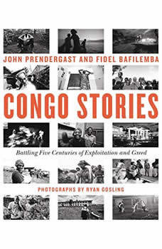 Congo Stories: Battling Five Centuries of Exploitation and Greed, John Prendergast
