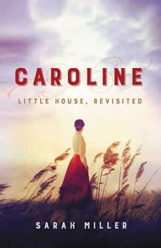 Caroline: Little House, Revisited, Sarah Miller