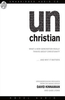 unChristian: What a New Generation Really Thinks About Christianity...and Why it Matters, David Kinnaman
