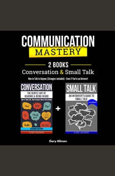 Communication Mastery: 2 Books in 1: Conversation & Small Talk - How to Talk to Anyone (Strangers included), Even if You're an Introvert, Gary Allman