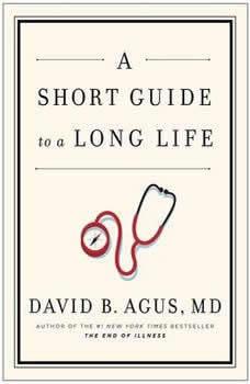 A Short Guide to a Long Life, David B. Agus