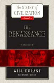 The Renaissance: A History of Civilization in Italy from 13041576 AD, Will Durant