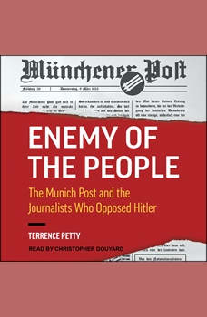 Enemy of the People: The Munich Post and the Journalists Who Opposed Hitler, Terrence Petty