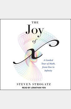 The Joy of X: A Guided Tour of Math, from One to Infinity, Steven Strogatz