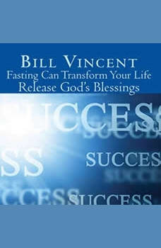 Fasting Can Transform Your Life: Release God's Blessings, Bill Vincent