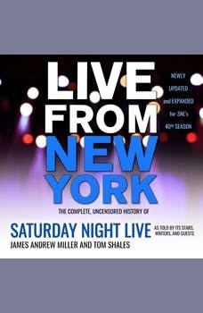 Live From New York: The Complete, Uncensored History of Saturday Night Live as Told by Its Stars, Writers, and Guests, James Andrew Miller