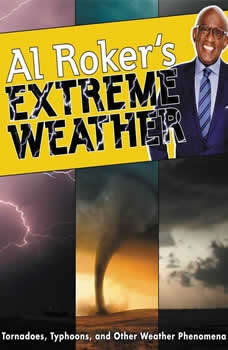 Al Roker's Extreme Weather: Tornadoes, Typhoons, and Other Weather Phenomena, Al Roker