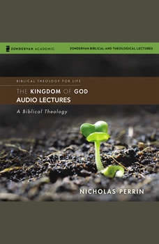 The Kingdom of God: Audio Lectures: A Biblical Theology, Nicholas Perrin