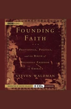 Founding Faith: Providence, Politics, and the Birth of Religious Freedom in America Providence, Politics, and the Birth of Religious Freedom in America, Steven Waldman