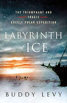 Labyrinth of Ice: The Triumphant and Tragic Greely Polar Expedition, Buddy Levy