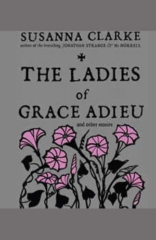 The Ladies of Grace Adieu and Other Stories, Susanna Clarke