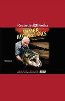 River Monsters: True Stories of the Ones That Didn't Get Away, Jeremy Wade