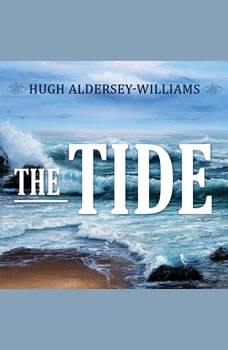 The Tide: The Science and Stories Behind the Greatest Force on Earth The Science and Stories Behind the Greatest Force on Earth, Hugh Aldersey Williams