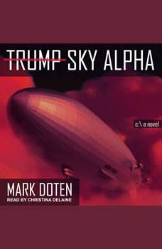 Trump Sky Alpha: A Novel, Mark Doten