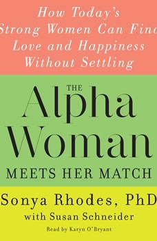 The Alpha Woman Meets Her Match: How Today's Strong Women Can Find Love and Happiness Without Settling, Sonya Rhodes