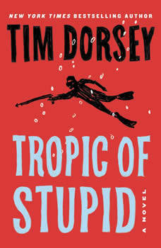 Tropic of Stupid: A Novel, Tim Dorsey