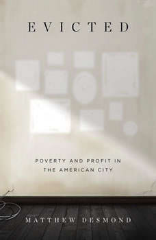 Evicted: Poverty and Profit in the American City, Matthew Desmond