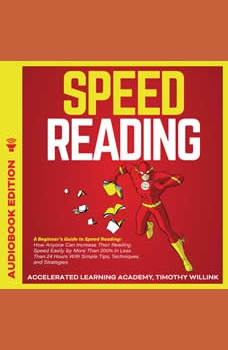 Speed Reading: A Beginner�s Guide to Speed Reading: How Anyone Can Increase Their Reading Speed Easily by More Than 200% In Less Than 24 Hours With Simple Tips, Techniques and Strategies, Timothy Willink