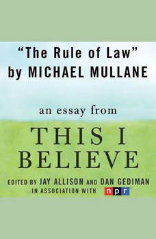 The Rule of Law: A This I Believe Essay, Michael Mullane