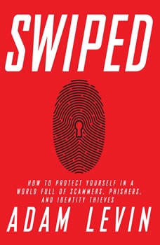 Swiped: How to Protect Yourself in a World Full of Scammers, Phishers, and Identity Thieves, Adam Levin