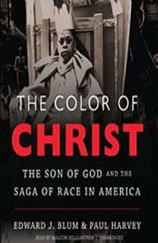 The Color of Christ: The Son of God and the Saga of Race in America The Son of God and the Saga of Race in America, Edward J. Blum and Paul Harvey